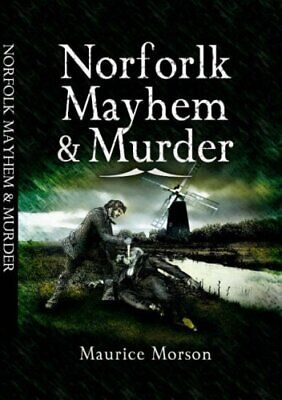 £7 • Buy Norfolk Mayhem And Murder By Morson, Maurice Paperback Book The Cheap Fast Free