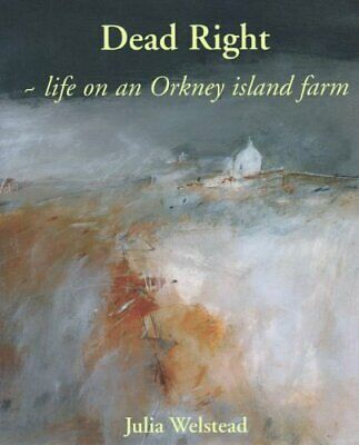 £19.99 • Buy Dead Right: Life On An Orkney Island Farm By Julia Welstead Paperback Book The