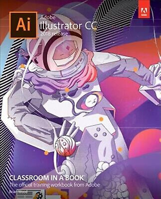 AU101.98 • Buy Adobe Illustrator CC Classroom In A Book (2018 Release) By Wood, Brian