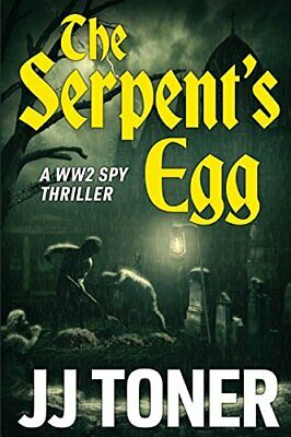 The Serpent's Egg: A WW2 Spy Story: Volume 1 (The Red Orchestra) By Toner, JJ • 12.99£