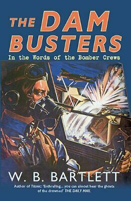 The Dambusters: In The Words Of The Bomber Crews By W. B. Bartlett Book The • 5.49£