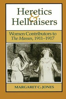 Heretics And Hellraisers : Women Contributors To The Masses, 1911-1917 • 2.96£