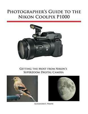 AU74.99 • Buy Photographer's Guide To The Nikon Coolpix P1000: Getting The Most From Nikon's S