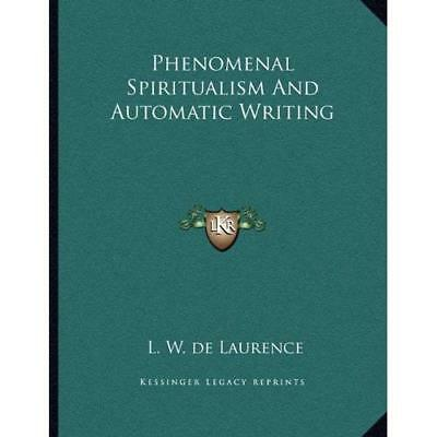 Phenomenal Spiritualism And Automatic Writing - Paperback NEW L W De Laurence 10 • 12.34£