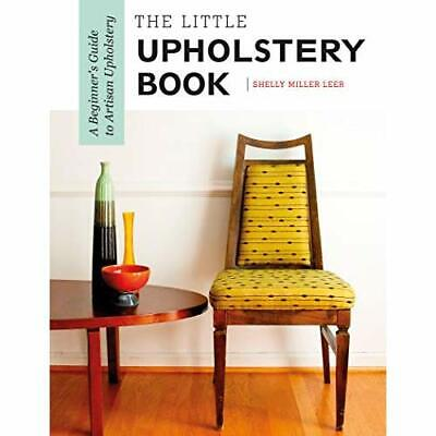 The Little Upholstery Book: A Beginner's Guide To Arti - Paperback / Softback N • 20.55£