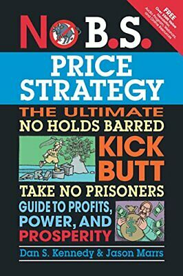 No B.S. Price Strategy: The Ultimate No Holds Bar... By Kennedy, Dan S Paperback • 13.99£