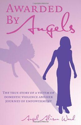 $ CDN28.04 • Buy Awarded By Angels: The True Story Of A Victim Of Domest... By Ward, Angel Alison