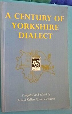 A Century Of Yorkshire Dialect: Selections From The Transactions Of... Paperback • 9.99£