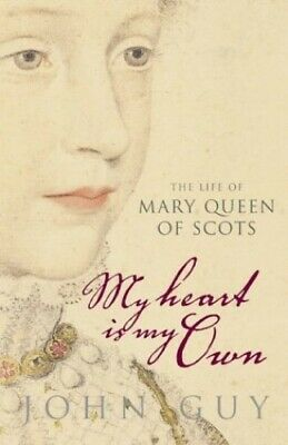 'My Heart Is My Own': The Life Of Mary Queen Of Scots By Guy, John Hardback The • 4.50£