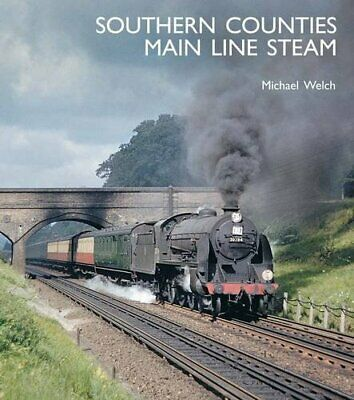 £11.99 • Buy Southern Counties Main Line Steam By Welch, Michael Book The Cheap Fast Free