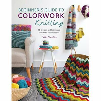 Beginner's Guide To Colorwork Knitting: 16 Projects And - Paperback / Softback N • 18.28£