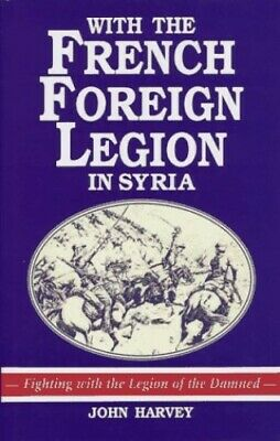 £9.99 • Buy With The French Foreign Legion In Syria By Harvey, John Hardback Book The Cheap