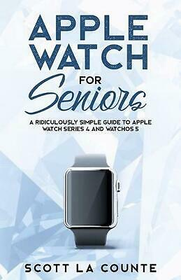 $ CDN20.12 • Buy Apple Watch For Seniors: A Ridiculously Simple Guide To Apple Watch Series 4 And