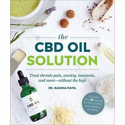 The CBD Oil Solution: Treat Chronic Pain, Anxiety, Inso - Paperback NEW Patel, R • 12.52£