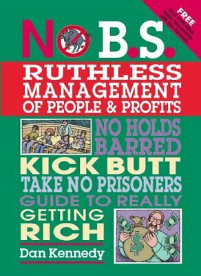 No B.S. Ruthless Management Of People And Profits: No Holds... By Kennedy, Dan S • 11.99£