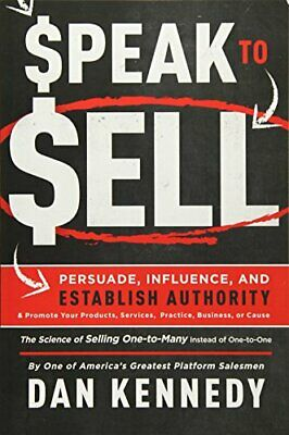 Speak To Sell: Persuade, Influence, And Establish Authority &... By Kennedy, Dan • 18.99£