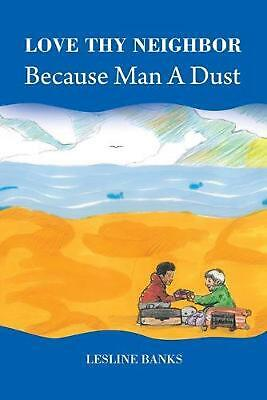 AU28.53 • Buy Love Thy Neighbor Because Man A Dust By Lesline Banks (English) Paperback Book F