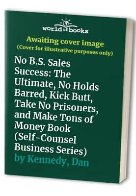 No B.S. Sales Success: The Ultimate, No Holds Barred, Kick Bu... By Kennedy, Dan • 30.99£