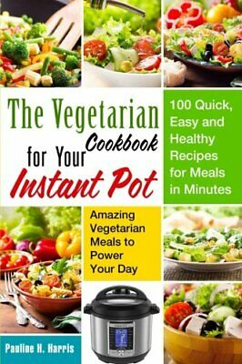 $64.95 • Buy The Vegetarian Cookbook For Your Instant Pot: 100 Quick, Easy And Healthy Rec…