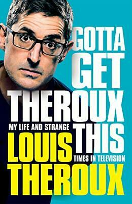 Gotta Get Theroux This: My Life And Strange Times In Televi... By Theroux, Louis • 9.68£