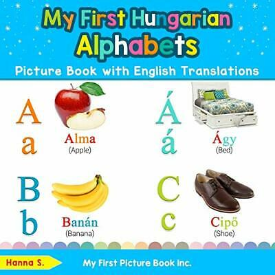 My First Hungarian Alphabets Picture Book With En By Hanna S. New Paperback Book • 9.69£