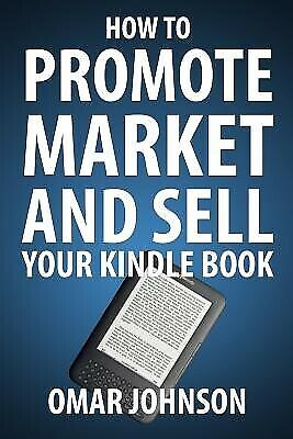 AU26.23 • Buy How Promote Market Sell Your Kindle Book Amazon Kindle Pu By Johnson Omar
