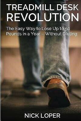 AU21.11 • Buy Treadmill Desk Revolution: The Easy Way To Lose Up To 50 Pounds I By Loper, Nick