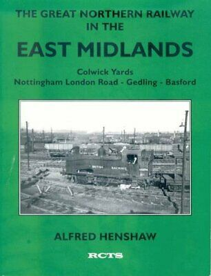 The Great Northern Railway In The East Midlands:... By Henshaw, Alfred Paperback • 16.99£