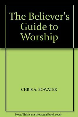 The Believer's Guide To Worship By Bowater, Chris A. Paperback Book The Cheap • 4.49£