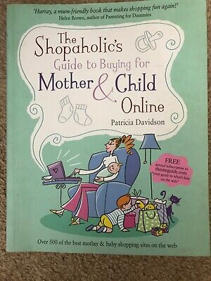 The Shopaholics Guide To Buying For Mother And Child Online, Davidson, Patricia, • 1.20£