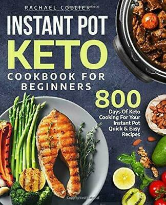 $9.99 • Buy Instant Pot Keto Cookbook For Beginners: 800 Days Of Keto Cooking For Your