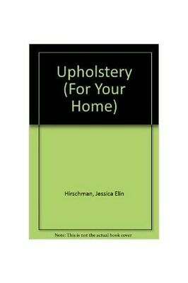 For Your Home:Upholstery By Hirschman, Jessica Elin Book The Cheap Fast Free • 10.99£