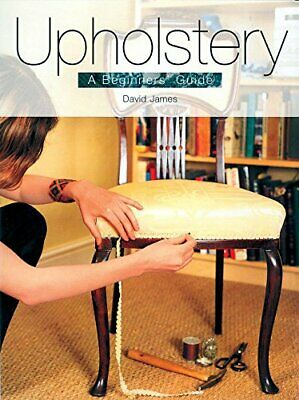 Upholstery: A Beginner's Guide By James, David Paperback Book The Cheap Fast • 11.44£