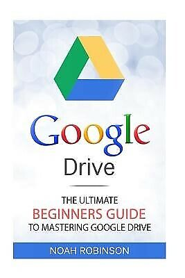 AU33.09 • Buy Google Drive Ultimate Beginners Guide Mastering Google Dr By Robinson Noah