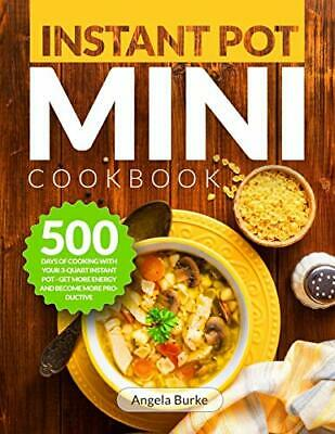 $24.95 • Buy Instant Pot Mini Cookbook: 500 Days Of Cooking With Your 3-Quart Instant Pot…