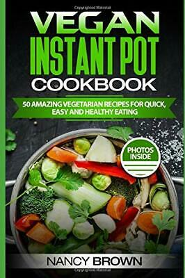 $24.95 • Buy Vegan Instant Pot Cookbook 50 Amazing Vegetarian Recipes For Quick, Easy, And…