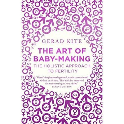 The Art Of Baby Making: The Holistic Approach To Fertil - Paperback NEW Kite, Ge • 9.06£
