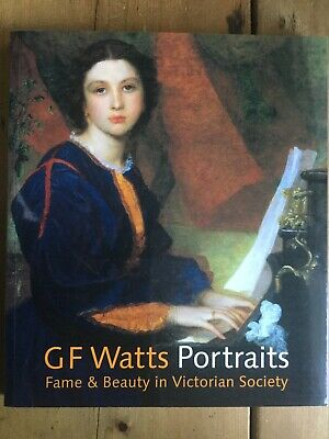 G.F. Watts: Portraits Fame And Beauty In Victorian Society By Barbara Bryant... • 10£