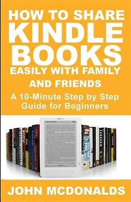 AU19.03 • Buy How To Share Kindle Books Easily With Family And Friends: A 10-Mi 9781717770578