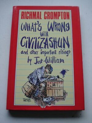£5.99 • Buy What's Wrong Wrong With Civilizashun: And Other... By Crompton, Richmal Hardback