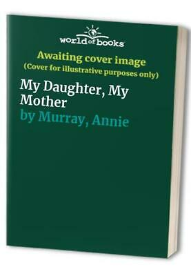 My Daughter, My Mother By Murray, Annie Book The Cheap Fast Free Post • 45.99£