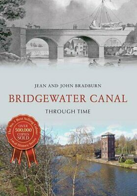 Bridgewater Canal Through Time By Bradburn, Jean & John Book The Cheap Fast Free • 7.63£