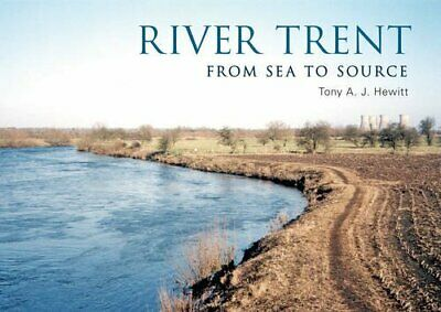 £7.49 • Buy River Trent: From Source To Sea By Hewitt, Tony A. J. Book The Cheap Fast Free