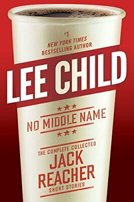 No Middle Name: The Complete Collected Jack Reacher Short Stori... By Child, Lee • 25.99£