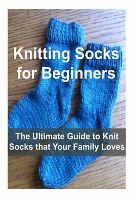 Knitting Socks For Beginners: The Ultimate Guide To Knit Socks... By Smith, Mary • 25.99£