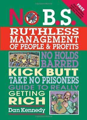 No B.S. Ruthless Management Of People And Profits: No Holds... By Kennedy, Dan S • 8.99£