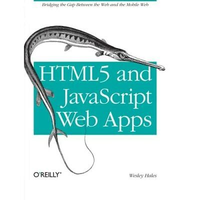 HTML5 And JavaScript Web Apps - Paperback NEW Hales, Wesley 2012-11-24 • 17.25£
