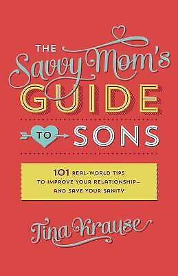 $ CDN5.11 • Buy The Savvy Mom's Guide To Sons : 101 Real-World Tips To Improve Your...