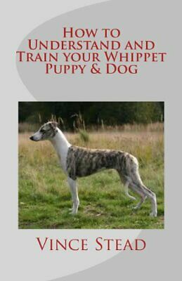 How To Understand And Train Your Whippet Puppy & Dog By Stead, Vince Book The • 25.99£