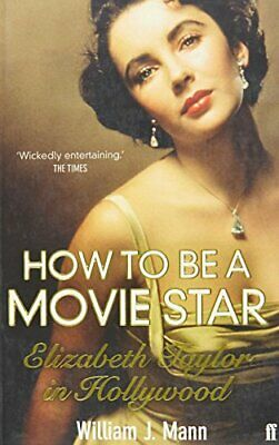 £2.99 • Buy How To Be A Movie Star: Elizabeth Taylor In Holl... By William J. Mann Paperback